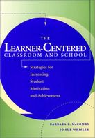 The Learner-Centered Classroom and School: Strategies for Increasing Student Motivation and Achievem